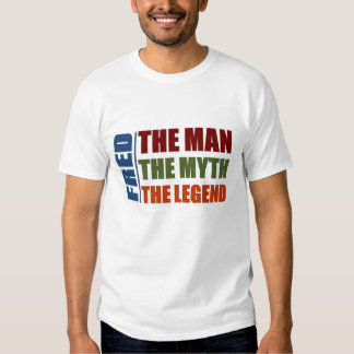 Fred the man, the myth, the legend tees