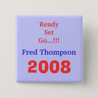 Fred Thompson, 2008, Ready Set Go...!!! 15 Cm Square Badge