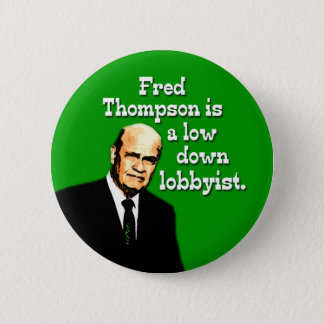 Fred Thompson is a Low Down Lobbyist 6 Cm Round Badge