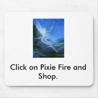 free 3, Click on Pixie Fire and Shop. Mouse Pad