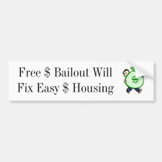 Free $ Bailout Will Fix Easy $ Housing Bumper Sticker