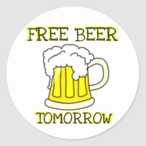 FREE BEER TOMORROW FUNNY PRINT ROUND STICKERS