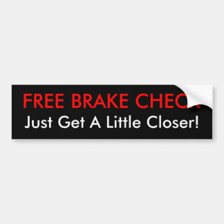 FREE BRAKE CHECK, Just Get A Little Closer! Bumper Sticker