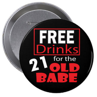 Free Drinks for the 21 Year Old Babe Button