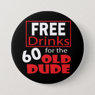 Free Drinks for the 60 Year Old Dude | 60th 7.5 Cm Round Badge