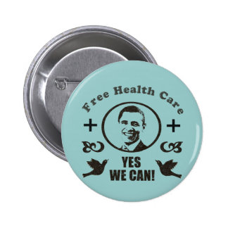 Free Health Care Yes We Can Obama Pinback Button