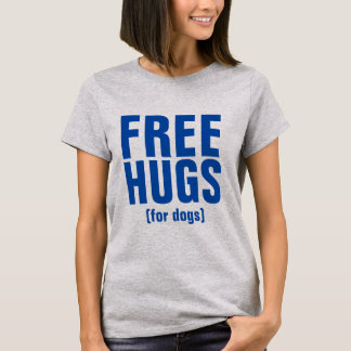 Free Hugs For Dogs Funny Text Design T-Shirt