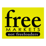 Free Markets - Not Freeloaders Poster