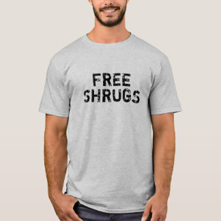 FREE SHRUGS (All Colours) T-Shirt