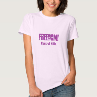 FREEDOM!, Control Kills Tee Shirts