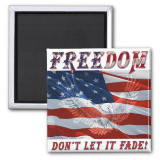 Freedom Don't Let it Fade Square Magnet