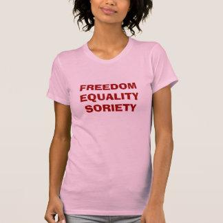 Freedom, Equality, Soreity T-shirts
