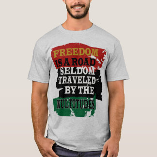 FREEDOM IS A ROAD T-Shirt