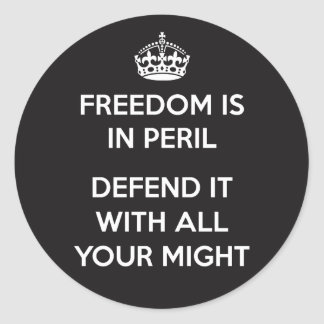 Freedom Is In Peril. Defend It With All Your Might Classic Round Sticker