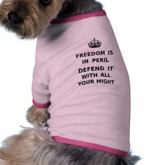 Freedom Is In Peril. Defend It With All Your Might Pet Shirt