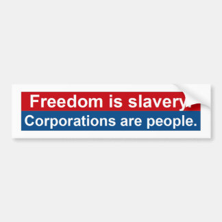 Freedom is slavery.  Corporations are people. Bumper Sticker