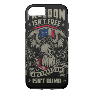 Freedom isn't Free, and Freedom isn't Dumb iPhone 7 Case