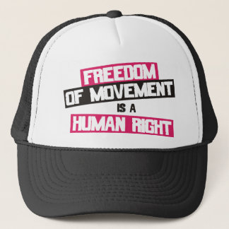 Freedom of movement is a human right trucker hat