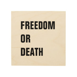 Freedom Or Death! Inspirational Quotes Black Wood Wood Prints