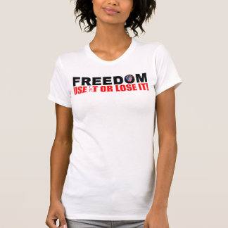 Freedom: Use It or Lose It! Tee Shirts