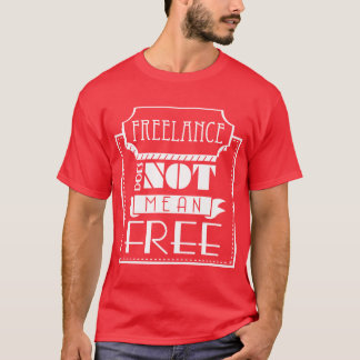 Freelance Does Not Mean Free T-Shirt