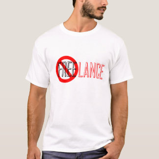 Freelance does NOT mean Free! T-Shirts