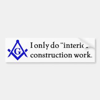 Freemasonry - Interior Construction Bumper Sticker