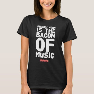 French horn is the bacon of music T-Shirt