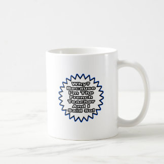 French Teacher...Because I Said So Coffee Mug