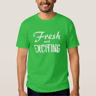 """Fresh and Exciting"" Tshirts"
