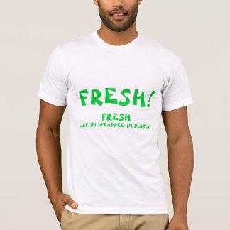 FRESH!, FRESH, LIKE IM WRAPPED IN PLASTIC T-Shirt