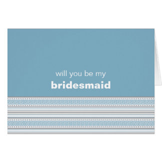 Fret Stripe Cornflower Be My Bridesmaid Card