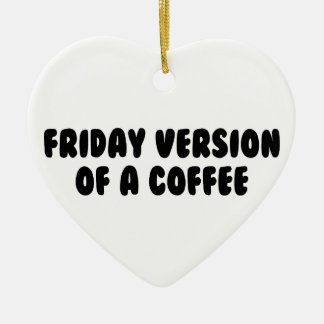 Friday Coffee Ceramic Ornament