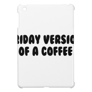 Friday Coffee iPad Mini Case