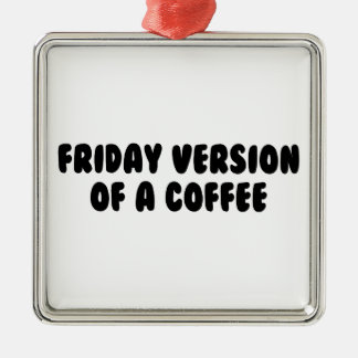Friday Coffee Metal Ornament
