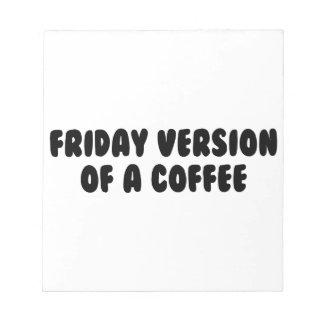 Friday Coffee Notepad