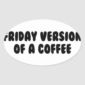 Friday Coffee Oval Sticker