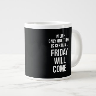 Friday Will Come Funny Work Quote Black White Jumbo Mug