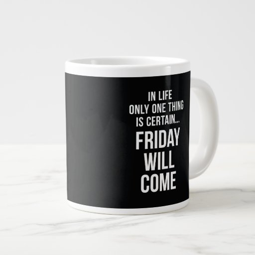 Friday Will Come Funny Work Quote Black White Extra Large Mug