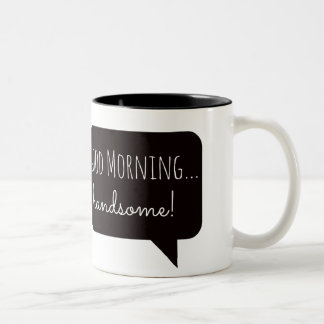 "Friendly Mugs: ""Good Morning, Handsome"" Two-Tone Mug"
