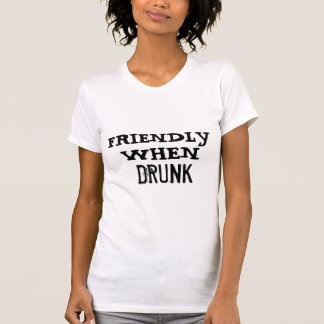 FRIENDLY, WHEN, DRUNK T-Shirt
