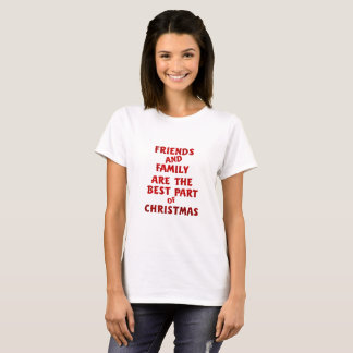 Friends and Family, the Best Part of Christmas T-Shirt