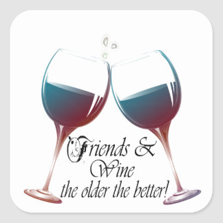 Friends and Wine, the older the better, Wine Gifts Square Sticker
