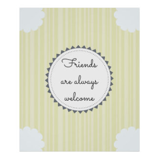 Friends are Always Welcome Poster