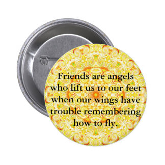 Friends are angels who lift us to our feet when... 6 cm round badge
