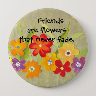 Friends are flowers 10 cm round badge