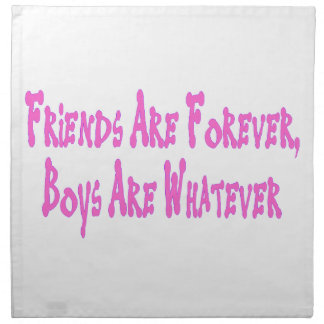 Friends Are Forever Boys Are Whatever Cloth Napkins