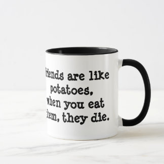 friends are like potatoes... mug