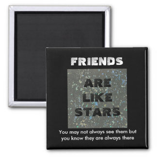 Friends are like Stars. Friendship magnet