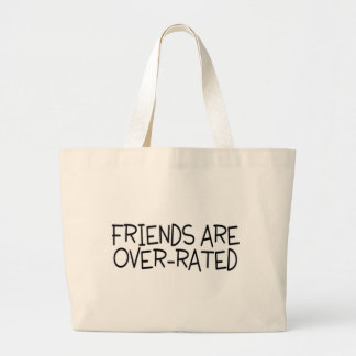 Friends Are Over Rated Large Tote Bag